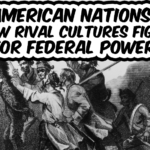 American Nations: How rival cultures fight for federal power