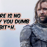 """There is No Safety You Dumb Bitch"" -The Hound"