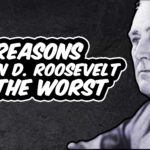 6 Reasons Franklin D. Roosevelt was the WORST