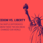 Freedom vs. Liberty: How Subtle Differences Between These Two Big Ideas Changed Our World