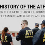 History of the ATF: How the Bureau of Alcohol, Tobacco & Firearms Became Corrupt & Abusive
