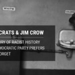 Democrats & Jim Crow: A Century of Racist History the Democratic Party Prefers You'd Forget