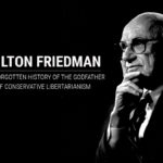 Milton Friedman: The Forgotten History of the Godfather of Conservative Libertarianism