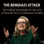 The Benghazi Attack: The Forgotten History of the 2012 Attack on the U.S. Consulate in Libya