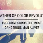 Godfather of Color Revolutions: Is George Soros the Most Dangerous Man Alive?