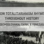 How Totalitarianism Rhymes Throughout History: Czechoslovakia, China, & Venezuela