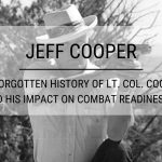 Jeff Cooper: The Forgotten History of Lt. Col. Cooper and his Impact on Combat Readiness